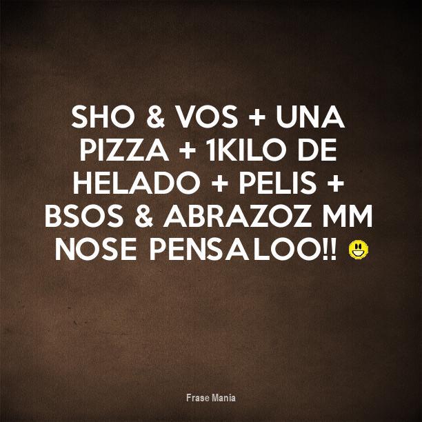 Cartel Para Sho Vos Una Pizza 1kilo De Helado Pelis