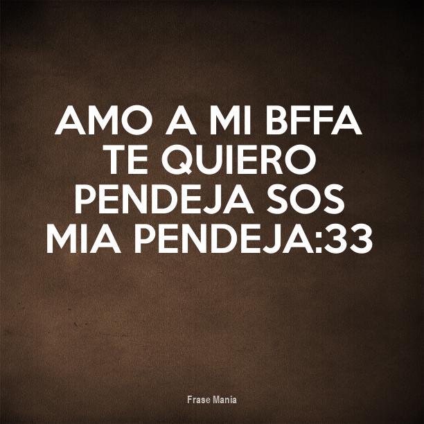 Cartel Para Amo A Mi Bffa Te Quiero Pendeja Sos Mia Pendeja33