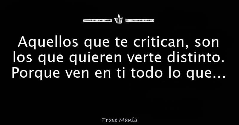 Frases Aquellos Que Te Critican