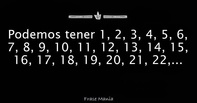 Podemos tener 1, 2, 3, 4, 5, 6, 7, 8, 9, 10, 11, 12, 13