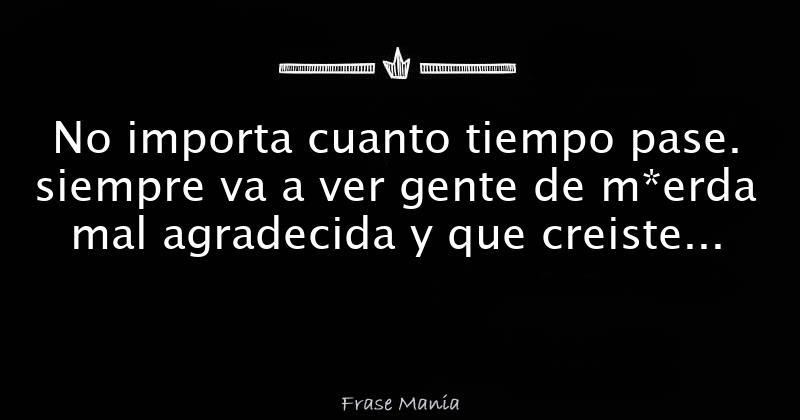 Frases para gente mal agradecida (2) - Literato.es
