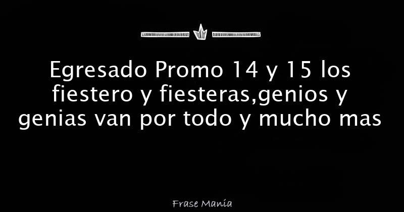Egresado Promo 14 Y 15 Los Fiestero Y Fiesterasgenios Y