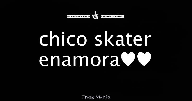 Chico Skater Enamora