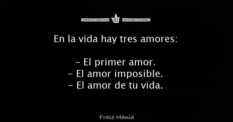 en la vida hay tres amores el primer amor el amor