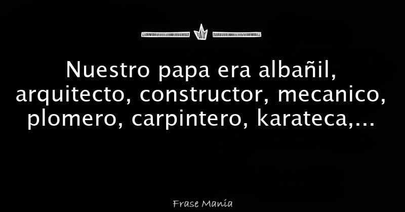 Nuestro papa era alba il arquitecto constructor for Arquitecto constructor