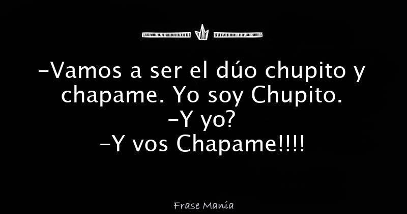 Vamos A Ser El Duo Chupito Y Chapame Yo Soy Chupito Y Yo Y Vos