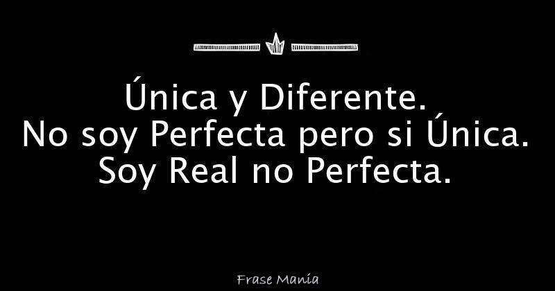 única Y Diferente No Soy Perfecta Pero Si única Soy Real
