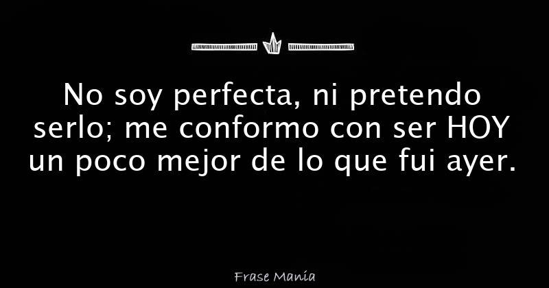 Resultado de imagen de no soy perfecta ni pretendo serlo