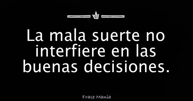 La mala suerte no interfiere en las buenas decisiones - Como quitar la mala suerte ...