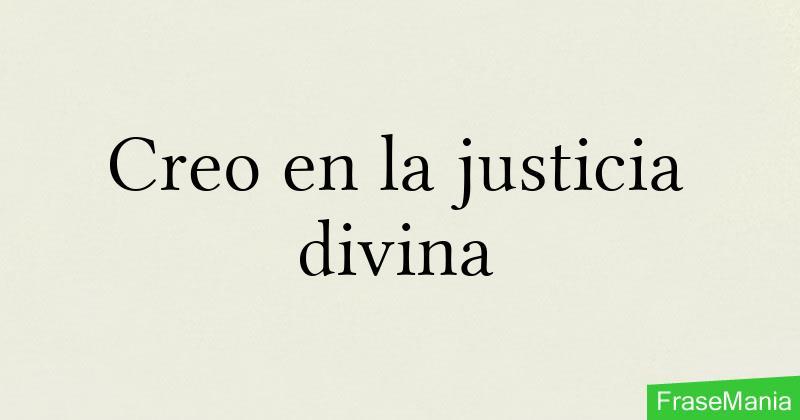 Creo En La Justicia Divina Frase Manía