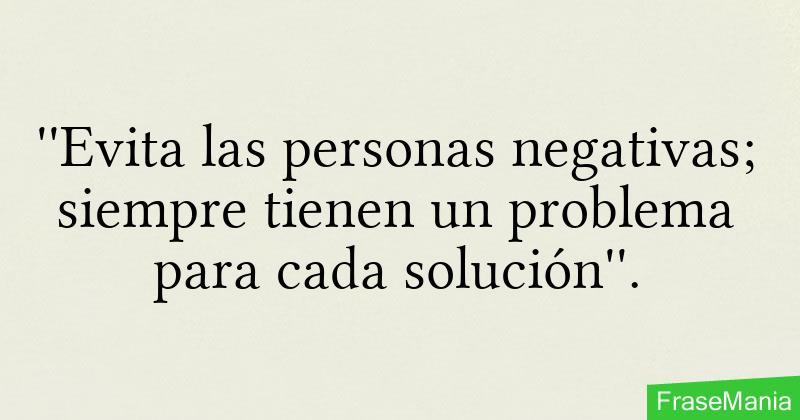 Evita Las Personas Negativas Siempre Tienen Un Problema