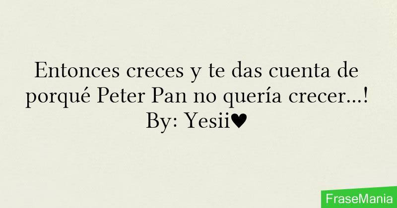 Entonces Creces Y Te Das Cuenta De Porqué Peter Pan No