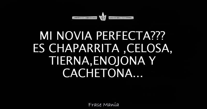 Mi Novia Perfecta Es Chaparrita Celosa Tiernaenojona Y