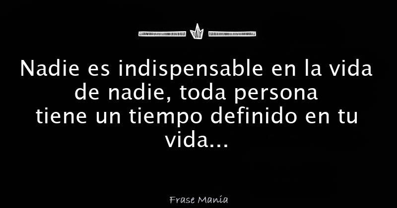 Nadie Es Indispensable En La Vida De Nadie Toda Persona