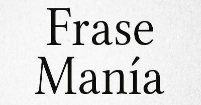 Frase Manía